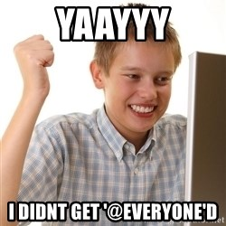 First Day on the internet kid - yaayyy i didnt get '@everyone'd