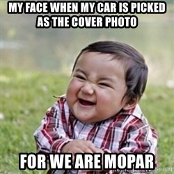 evil plan kid - My face when my car is picked as the cover photo  For we are Mopar