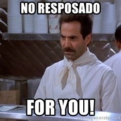 soup nazi - No resposado For you!