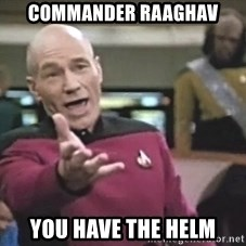 Picard Wtf - COMMANDER RAAGHAV YOU HAVE THE HELM