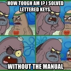 How tough are you - HOW TOUGH am I? I solved lettered keys. without the manual