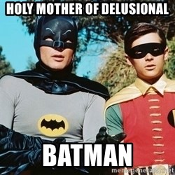 Batman meme - Holy Mother of Delusional Batman