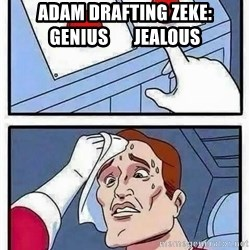 Button decision - Adam drafting zeke:          genius       Jealous
