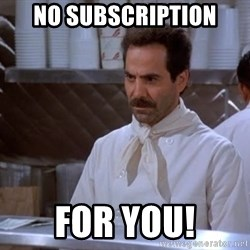 soup nazi - NO SUBSCRIPTION for you!