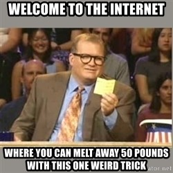 Welcome to Whose Line - welcome to the internet where you can melt away 50 pounds with this one weird trick
