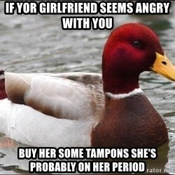 Malicious advice mallard - If yor girlfriend seems anGry with you  BuY her some tampons she's probably oN hEr periOd