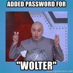 "dr. evil laser - Added password for ""wolter"""