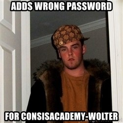 Scumbag Steve - adds wrong password for consisacademy-wolter