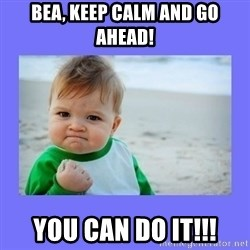 Baby fist - bea, keep calm and go ahead! you can do it!!!