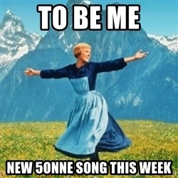 Sound Of Music Lady - to be me new 5onne song this week
