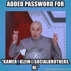 "dr. evil laser - Added password for ""kamer_klein@socialbrothers.nl"""