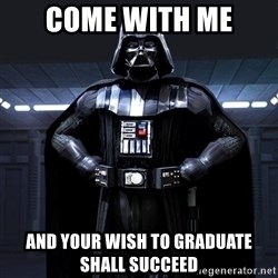 Darth Vader - Come with me and your wish to graduate shall succeed