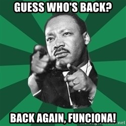 Martin Luther King jr.  - guess who's back? back again, funciona!