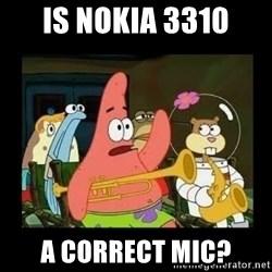 Patrick Star Instrument - IS NOKIA 3310 A CORRECT MIC?