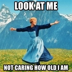 Sound Of Music Lady - Look at me Not caring how old i am