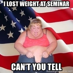 Asinine America - I lost weight at sEminar Can't you tell