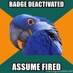 Paranoid Parrot - Badge deactivated Assume fired