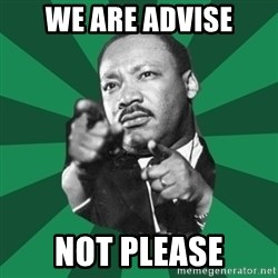 Martin Luther King jr.  - WE ARE ADVISE NOT PLEASE
