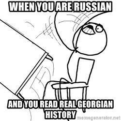 Desk Flip Rage Guy - when you are russian  and you read real georgian history