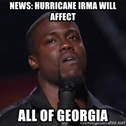 Kevin Hart Face - News: hurricane Irma will affect All of Georgia