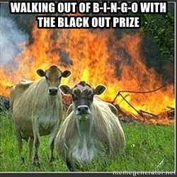 Evil Cows - Walking out of b-i-n-g-o with the black out prize