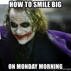 joker - How to smile big On Monday morning