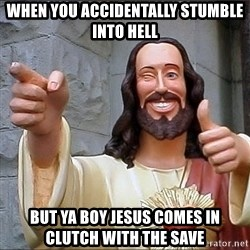 jesus says - when you accidentally stumble into hell but ya boy JEsus comes in clutch with the save