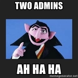 The Count from Sesame Street - Two admins ah ha ha