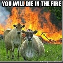 Evil Cows - you will die in the fire