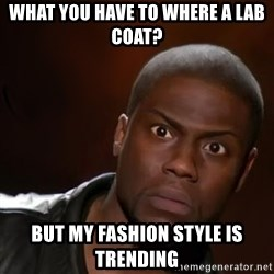 kevin hart nigga - what you have to where a lab coat? But my FASHION style is trending