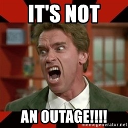 Arnold Schwarzenegger 1 - IT'S NOT AN OUTAGE!!!!