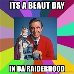 mr rogers  - Its a beaut day  In da raiderhood