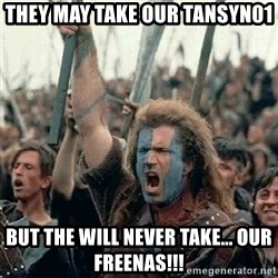 Brave Heart Freedom - they may take our tansyn01 but the will never take... our freenas!!!