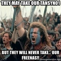 Brave Heart Freedom - they may take our tansyn01 but they will never take... our freenas!!
