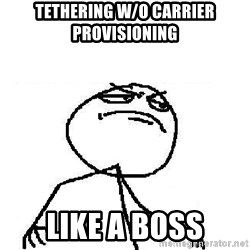 Fuck Yeah - Tethering w/o carrier provisioning like a boss