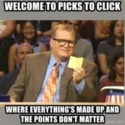 Welcome to Whose Line - Welcome to Picks to Click Where everything's made up and the points don't matter