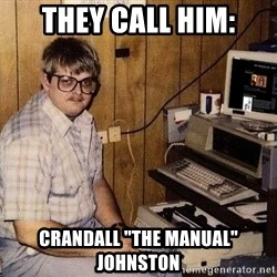 "Nerd - They call Him: Crandall ""the Manual"" Johnston"
