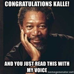 Morgan Freeman - Congratulations Kalle! and you just read this with my voice