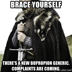 Ned Game Of Thrones - Brace Yourself there's a new bupropion generic. Complaints are coming.