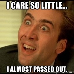 You Don't Say Nicholas Cage - I care so little... I almost passed out.
