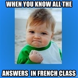 yes baby 2 - when you know all the answers  in french class