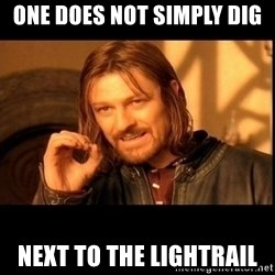 one does not  - ONE DOES NOT SIMPLY DIG NEXT TO THE LIGHTRAIL