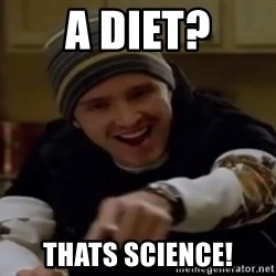 Science Bitch! - A DIET? THATS SCIENCE!