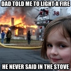 Disaster Girl - Dad told me to light a fire He never said in the stove