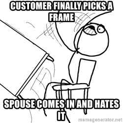 Desk Flip Rage Guy - Customer Finally Picks a frame Spouse Comes In And Hates it