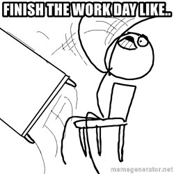 Desk Flip Rage Guy - Finish the work day like..