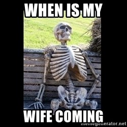 Still Waiting - when is my wife coming
