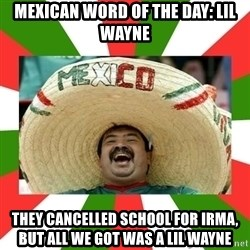 Sombrero Mexican - Mexican word of the day: lil wayNe They cancelled school for irma, but all we got was a lil wayne