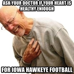 Old Man Heart Attack - Ask your doctor if your heart is healthy eniough For iowa hawkeye football