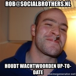 Good Guy Greg - rob@socialbrothers.nl Houdt wachtwoorden up-to-date
